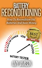Battery Reconditioning: How To Recondition Old Batteries And Save Money
