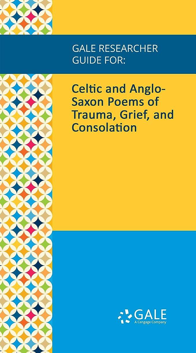 耐えるあなたのもの読むGale Researcher Guide for: Celtic and Anglo-Saxon Poems of Trauma, Grief, and Consolation (English Edition)