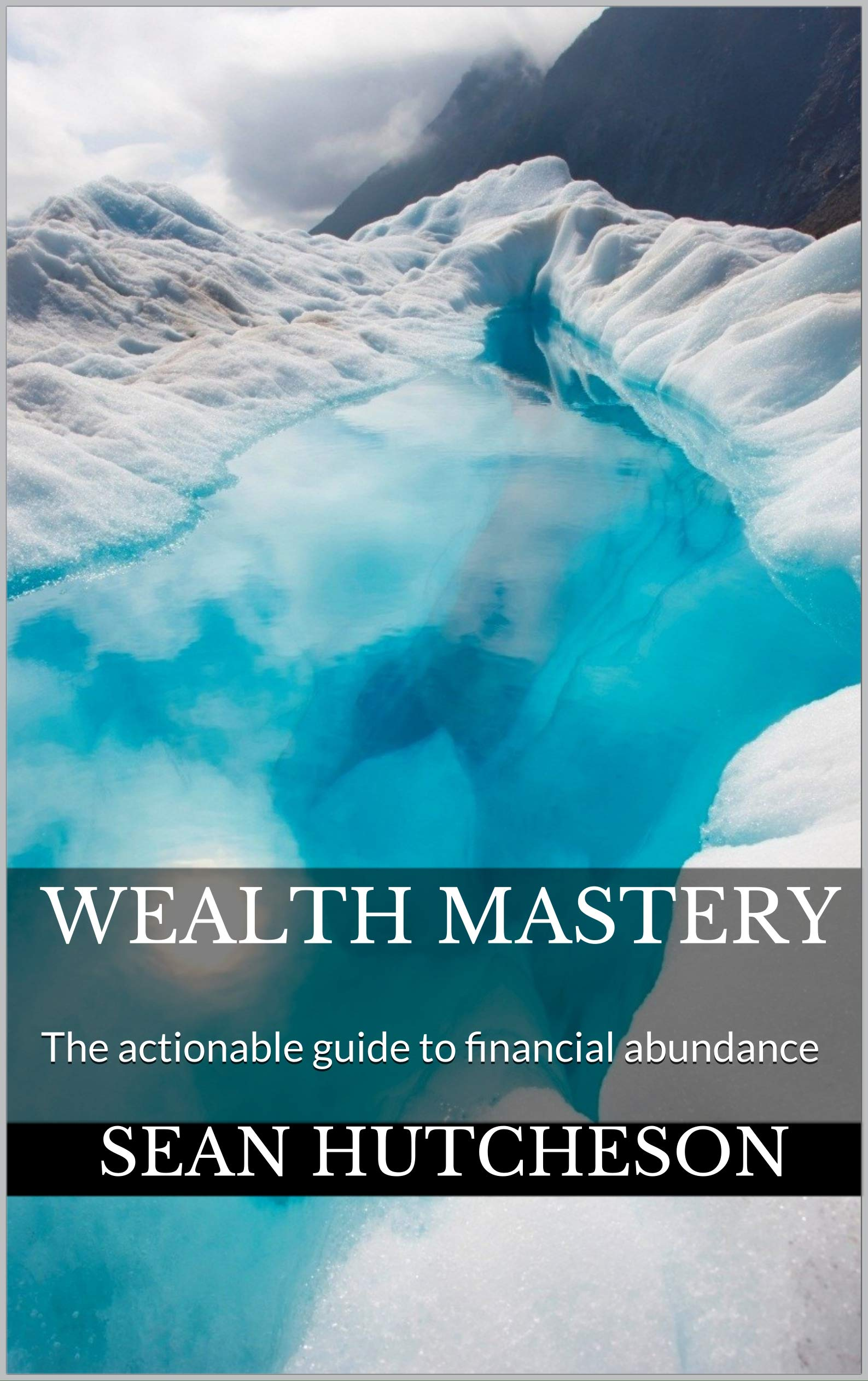 Wealth Mastery: The actionable guide to financial abundance