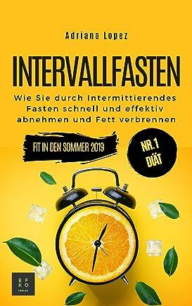 Intervallfasten: Wie Sie durch Intermittierendes Fasten schnell und effektiv Abnehmen und Fett verbrennen (German Edition)
