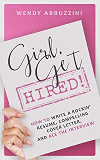 Girl, Get Hired!: How to Write a Rockin' Resume, Compelling Cover Letter, and Ace the Interview!