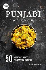 The Punjabi Cookbook: 50 Vibrant and Aromatic Recipes Kindle Edition