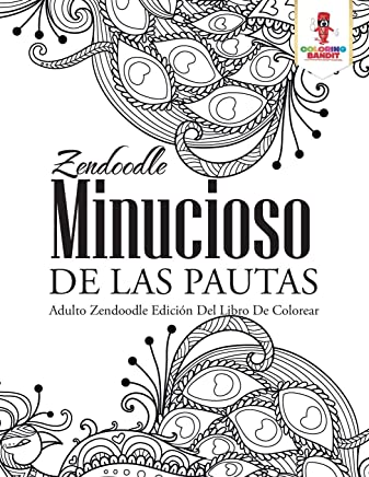 Zendoodle Minucioso De Las Pautas: Adulto Zendoodle Edición Del Libro De Colorear (Spanish Edition