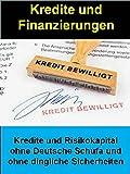 Kredite und Finanzierungen: Kredite und Risikokapital ohne Deutsche Schufa und ohne dingliche Sicherheiten