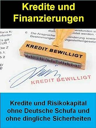 Kredite und Finanzierungen: Kredite und Risikokapital ohne Deutsche Schufa und ohne dingliche Sicherheiten : B�cher