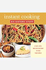 Instant Cooking with Six Sisters' Stuff: A Fast, Easy, and Delicious Way to Feed Your Family Kindle Edition