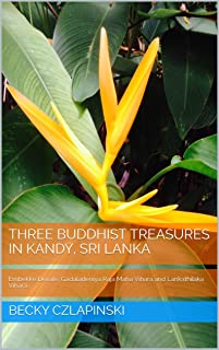 Three Buddhist Treasures in Kandy, Sri Lanka: Embekke Devale, Gadaladeniya Raja Maha Vihara and Lankathilaka Vihara