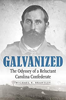 Galvanized: The Odyssey of a Reluctant Carolina Confederate
