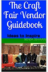 The Craft Fair Vendor Guidebook: Ideas to Inspire Kindle Edition