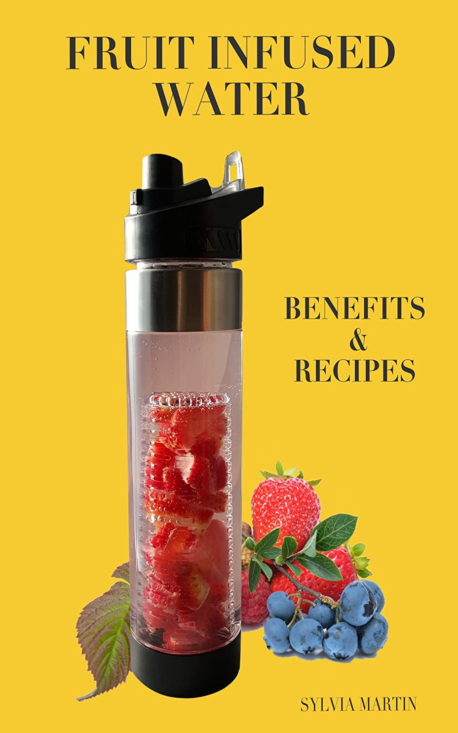 Fruit Infused Water: Benefits & Recipes (English Edition)
