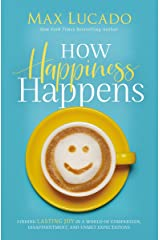 How Happiness Happens: Finding Lasting Joy in a World of Comparison, Disappointment, and Unmet Expectations Kindle Edition