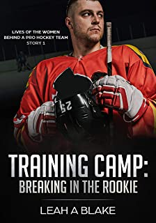 Training Camp: Breaking in the Rookie (Lives of the Women Behind a Pro Hockey Team Book 1)