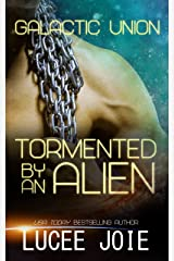 Tormented by an Alien: Book Two in the Galactic Union Alien Abduction Romance Series Kindle Edition