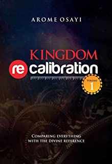 KINGDOM RECALIBRATION : COMPARING EVERYTHING WITH THE DIVINE REFERENCE (VOLUME Book 1)