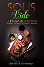 Sous Vide: The Complete Cookbook! Best Sous Vide Recipes for Everyone Made Simple  (2019 updated edition)