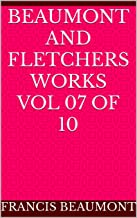 Beaumont and Fletchers Works Vol 07 of 10 (English Edition)