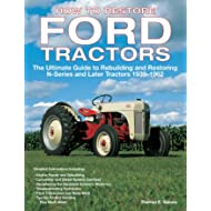 How to Restore Ford Tractors: The Ultimate Guide to Rebuilding and Restoring N-Series and Later...