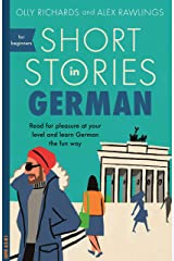 Short Stories in German for Beginners: Read for pleasure at your level, expand your vocabulary and learn German the fun way! (Foreign Language Graded Reader Series) (German Edition) Kindle Edition
