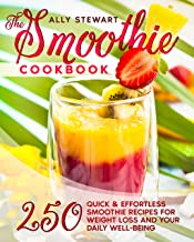 The Smoothie Cookbook: 250 Quick & Effortless Smoothie Recipes for Weight Loss and Your Daily Well-Being