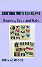 Knitting with Schnapps: Beanies, Caps and Hats