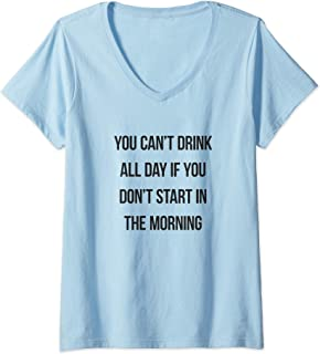 Womens You Can't Drink All Day If You Don't Start In The Morning V-Neck T-Shirt