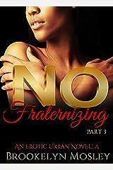 No Fraternizing: An Erotic Urban Novella, Part 3 Kindle Edition