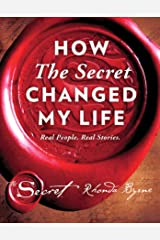 How The Secret Changed My Life: Real People. Real Stories. Kindle Edition