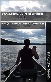 Wasserwanderführer Elbe: VON ÚSTÍ NAD LABEM NACH CUXHAVEN (German Edition)