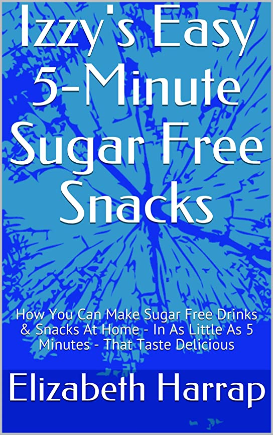 Izzy's Easy 5-Minute Sugar Free Snacks: How You Can Make Sugar Free Drinks & Snacks At Home - In As Little As 5 Minutes - That Taste Delicious (English Edition)