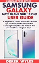 SAMSUNG GALAXY NOTE 10 AND NOTE 10 PLUS USER GUIDE: A Beginner to Expert Manual with Hidden Tips and Tricks to Master Your New Samsung Galaxy Note 10, Note 10 Plus and Troubleshooting in 2 Hour!