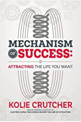 Mechanism of Success: Attracting the Life YOU Want Kindle Edition