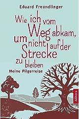 Wie ich vom Weg abkam, um nicht auf der Strecke zu bleiben: Meine Pilgerreise (German Edition) Versión Kindle