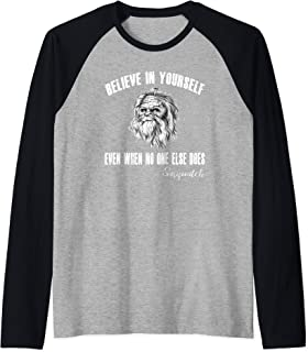 Believe in yourself even when no one else does-Sasquatch Raglan Baseball Tee