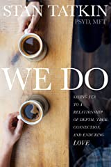 We Do: Saying Yes to a Relationship of Depth, True Connection, and Enduring Love Kindle Edition
