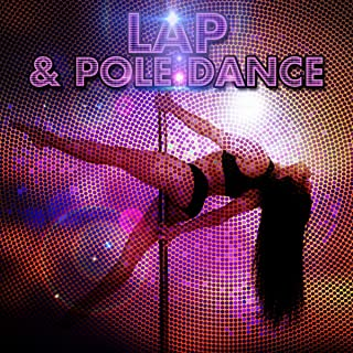 Lap & Pole Dance - Sexy Electronic Music for Pole Dance, Erotic Music at Buddha Chillout Club, Sensual Lounge, Summer Party Music, Workout Music Striptease