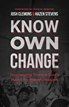Know. Own. Change.: Journeying Toward God's Heart for Reconciliation