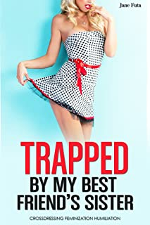 Trapped by My Best Friend's Sister: First Time Transgender Short Story
