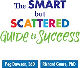 The Smart but Scattered Guide to Success: How to Use Your Brain's Executive Skills to Keep Up, Stay Calm, and Get Organize...