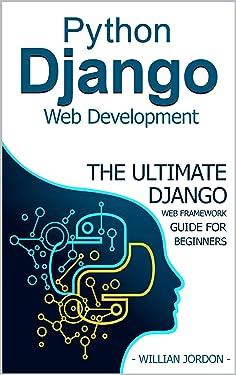 Python Django Web Development: The Ultimate Django web framework guide for Beginners