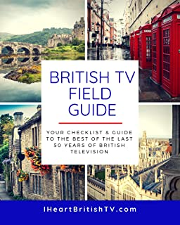 The British TV Field Guide: Your Guide to the Best British Television Shows