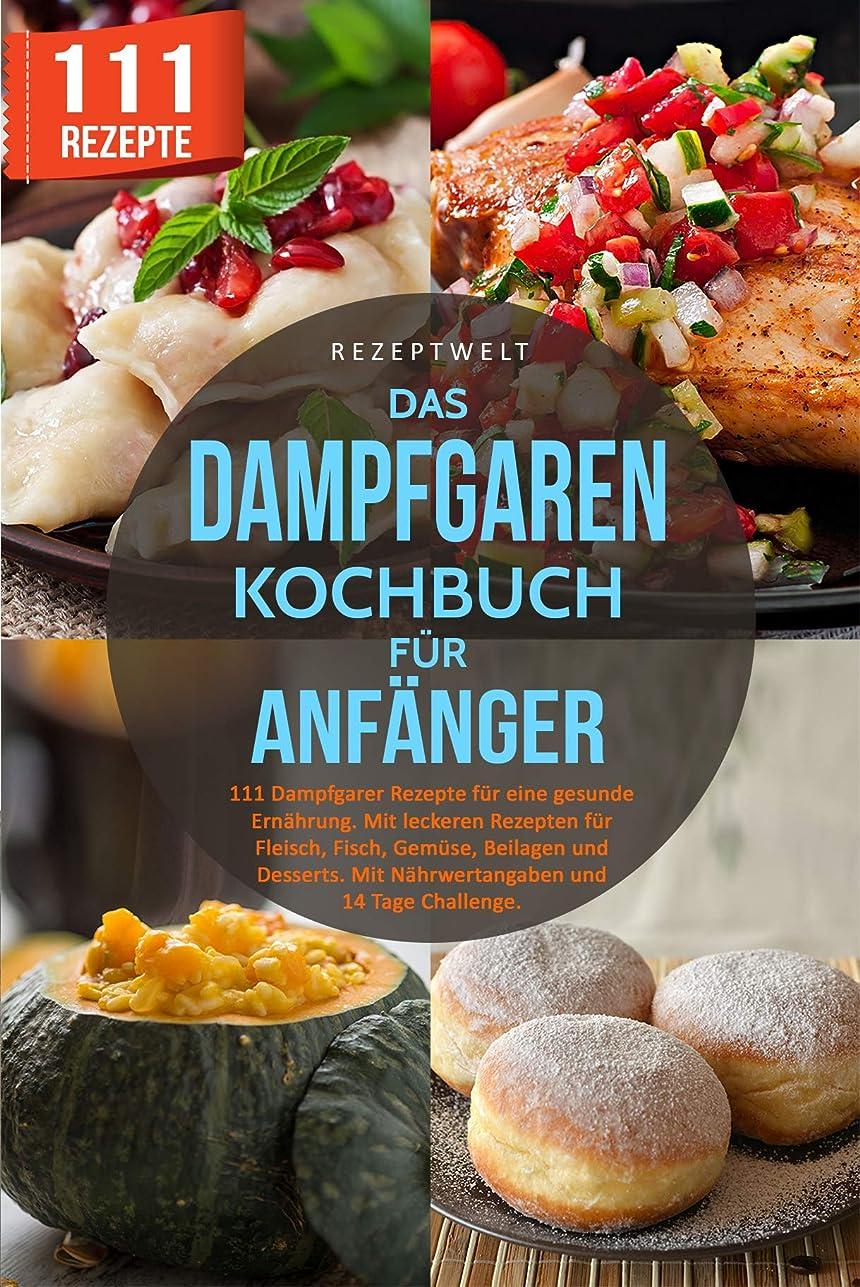 。大使熱心なDas Dampfgaren Kochbuch für Anf?nger: 111 Dampfgarer Rezepte für eine gesunde Ern?hrung. Mit leckeren Rezepten für Fleisch, Fisch, Gemüse, Beilagen und ... Tage Challenge (German Edition)