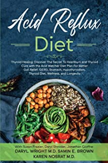 Acid Reflux Diet: Thyroid Healing: Discover The Secret To Heartburn and Thyroid Cure with the Acid Watcher Diet Plan For B...