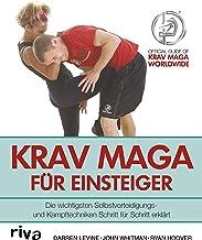 Krav Maga für Einsteiger: Die wichtigsten Selbstverteidigungs- und Kampftechniken Schritt für Schritt erklärt (German Edition)