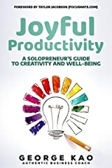 Joyful Productivity: A Solopreneur's Guide To Creativity & Well-Being Kindle Edition