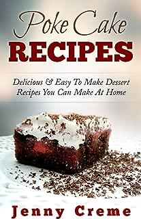 Poke Cake Recipes: Delicious & Easy To Make Dessert Recipes You Can Make At Home (Dump Cake Recipes, Dump Cake Recipe Book, Dump Dinners, Poke Cake Recipes, Dump Meals, Dessert Recipes)