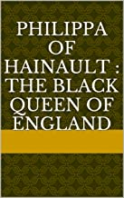 Philippa of Hainault : The Black Queen of England (Philippa of Hainault : The Black Queen of England: By: Shantina L Henderson Book 1)