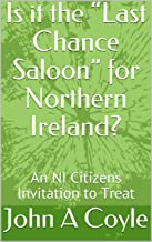 """Is it the """"Last Chance Saloon""""  for Northern Ireland?: An NI Citizens Invitation to Treat"""