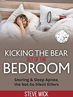 Kicking the Bear out of the Bedroom: Snoring & Sleep Apnea the Not-So-Silent-Killers