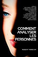 COMMENT ANALYSER LES PERSONNES: Manuel de Communication Humaine pour entrer dans la profonde psychologie d'autrui et déchi...