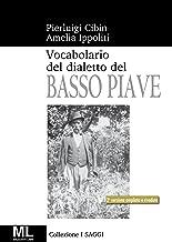 Vocabolario del dialetto veneto del Basso Piave (Italian Edition)